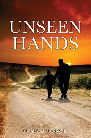 UNSEEN HANDS  by  Charles B. Shanks Jr.
