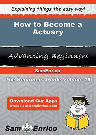 How to Become a Actuary  by  Sam Enrico
