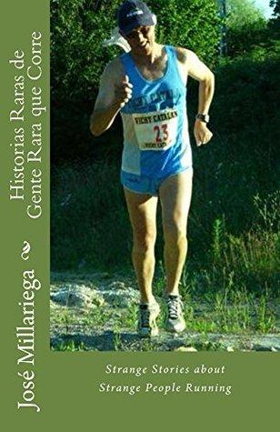 Historias Raras de Gente Rara que Corre: Strange Stories about Strange People Running  by  José Millariea