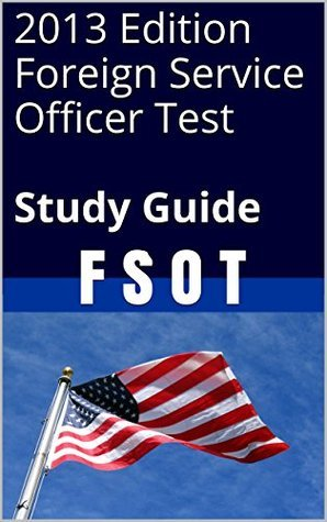 2013 Edition Foreign Service Officer Test Study Guide: F S O T Adar Review