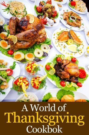 A World of Thanksgiving Cookbook  by  Cooking Penguin