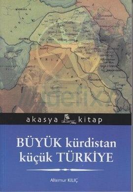 Büyük Kürdistan Küçük Türkiye  by  Altemur Kılıç