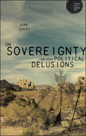 On Sovereignty and Other Political Delusions: On Sovereignty and Other Political Delusions Joan Cocks