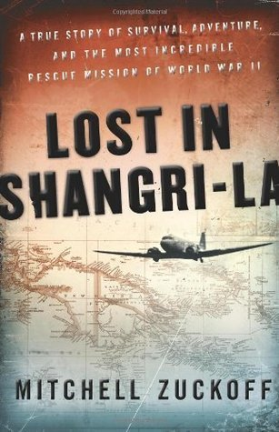 Lost in Shangri-La (Enhanced Edition): A True Story of Survival, Adventure, and the Most Incredible Rescue Mission of World War II  by  Mitchell Zuckoff