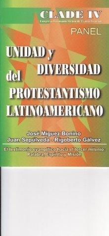 Unidad y Diversidad del Protestantismo Latinoamericano  by  José Miguez Bonino