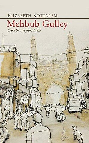 Mehbub Gulley: Short Stories from India  by  Elizabeth Kottarem