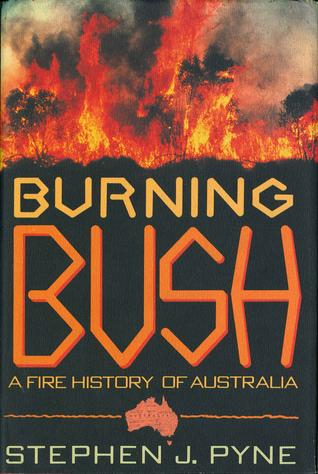 Burning Bush: A Fire History Of Australia Stephen J. Pyne