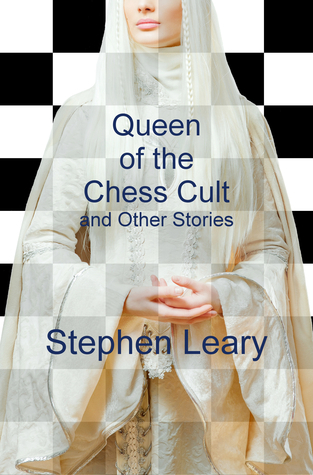 Queen of the Chess Cult and Other Stories  by  Stephen Leary