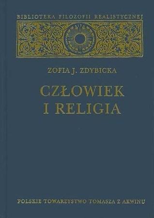 Człowiek i religia. Zarys filozofii religii Zofia Józefa Zdybicka