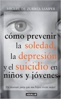 Como Prevenir La Soledad, La Depresion Y El Suicidio En Ninos Y Jovenes/ Preventing Loneliness, Depression and Suicide Among Children and Teenagers Miguel de Zubiria Samper