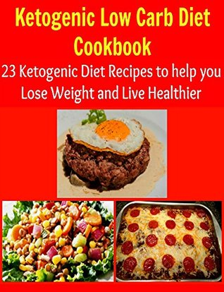 Ketogenic Low Carb Diet Cookbook: 23 Ketogenic Low Carb Diet Recipes to Help You Lose Weight and Live Healthier:  by  Sam  Dyer