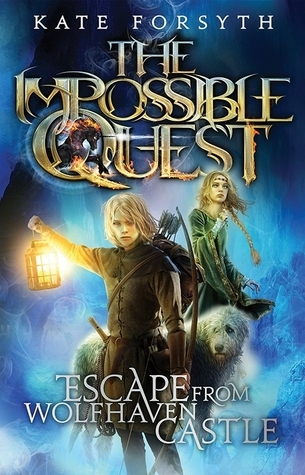 Escape From Wolfhaven Castle (The Impossible Quest #1)  by  Kate Forsyth