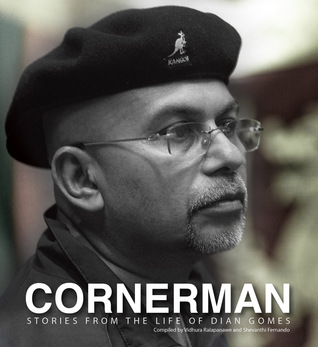 Cornerman - STORIES FROM THE LIFE OF DIAN GOMES  by  Vidhura Ralapanawe and Shevanthi Fernando