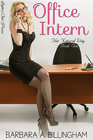 Office Intern: The Natural Way Book One Barbara A. Billingham