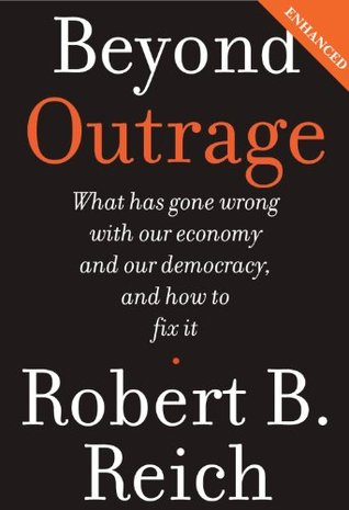 Beyond Outrage  by  Robert B. Reich