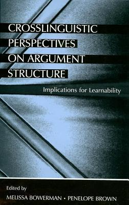 Crosslinguistic Perspectives on Argument Structure: Implications for Learnability Melissa Bowerman