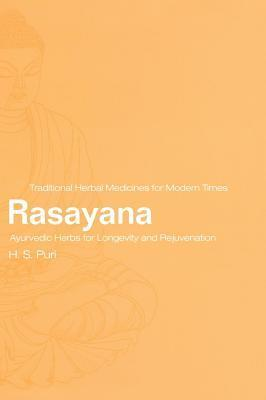 Rasayana: Ayurvedic Herbs for Longevity and Rejuvenation  by  H.S. Puri