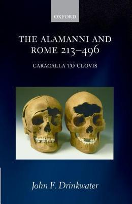 Alamanni and Rome 213-496: Caracalla to Clovis  by  John F Drinkwater