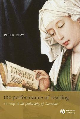 Performance of Reading: An Essay in the Philosophy of Literature  by  Peter Kivy