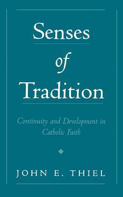 Senses of Tradition: Continuity and Development in Catholic Faith John E Thiel