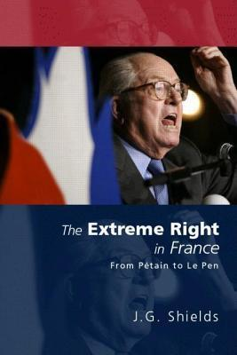 Extreme Right in France: From Petain to Le Pen J G Shields