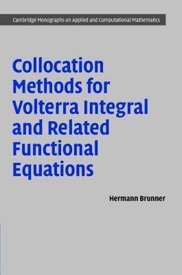 Collocation Methods for Volterra Integral and Related Functional Differential Equations  by  Hermann Brunner