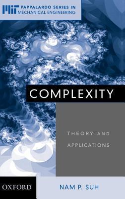 Complexity: Theory and Applications. Mit-Pappalardo Series in Mechanical Engineering. Nam P. Suh