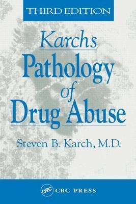 Karch S Pathology of Drug Abuse Steven B. Karch