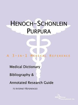 Henoch-Schonlein Purpura: A Medical Dictionary, Bibliography, and Annotated Research Guide to Internet References Philip M. Parker