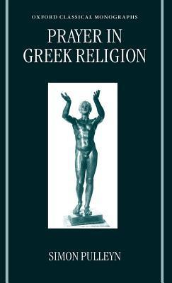Prayer in Greek Religion. Oxford Classical Monographs.  by  Simon Pulleyn