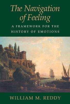 Navigation of Feeling: Framework for a History of Emotions William M. Reddy