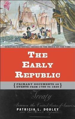 Early Republic: Primary Documents on Events from 1799 to 1820 Patricia L Dooley