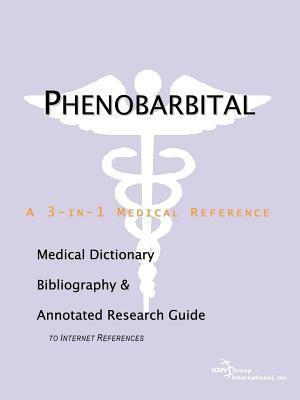 Phenobarbital: A Medical Dictionary, Bibliography, and Annotated Research Guide to Internet References  by  James N. Parker