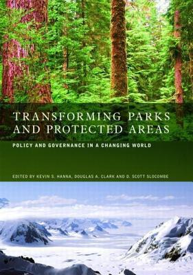 Transforming Parks and Protected Areas: Policy and Governance in a Changing World Kevin S. Hanna