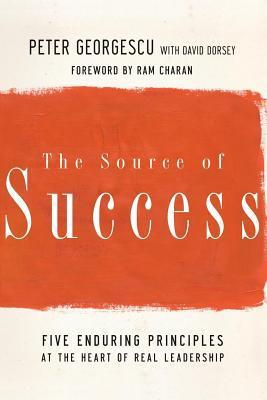 Source of Success: Five Enduring Principles at the Heart of Real Leadership  by  Peter Georgescu