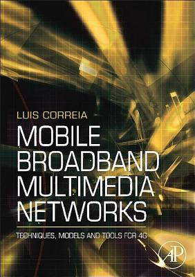 Mobile Broadband Multimedia Networks: Techniques, Models and Tools for 4G Luis M. Correia