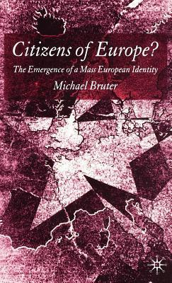 Citizens of Europe?: The Emergence of a Mass European Identity  by  Michael Bruter