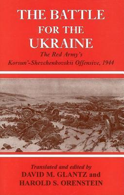 Battle for the Ukraine: Red Armys Korsun-Shevchenkovskii Operation, 1944 David M. Glantz