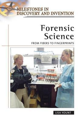 Forensic Science: From Fibers to Fingerprints. Milestones in Discovery and Invention  by  Lisa Yount
