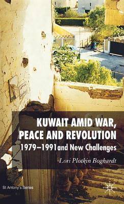 Kuwait Amid War: 1979-1991 and New Challenges  by  Lori Plotkin Boghardt