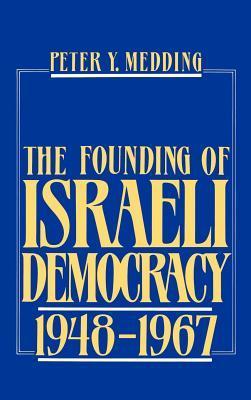 The Founding of Israeli Democracy, 1948-1967 Peter Y Medding