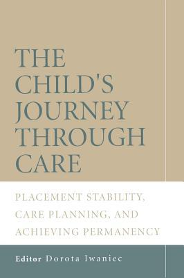 Childs Journey Through Care: Placement Stability, Care Planning, and Achieving Permanency  by  Dorota Iwaniec
