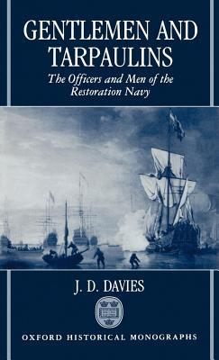 Gentlemen and Tarpaulins: The Officers and Men of the Restoration Navy. Oxford Historical Monographs.  by  J.D. Davies