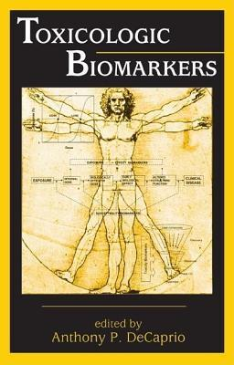 Toxicologic Biomarkers  by  Anthony P. DeCaprio