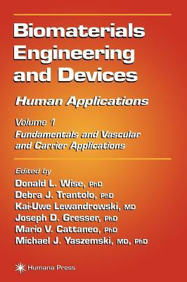 Biomaterials Engineering and Devices: Human Applications: Vol 1: Fundamentals and Vascular and Carrier Applications  by  Donald L. Wise