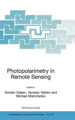 Photopolarimetry in Remote Sensing: Proceedings of the NATO Advanced Study Institute, Held in Yalta, Ukraine, 20 September - 4 October 2003  by  Gorden Videen