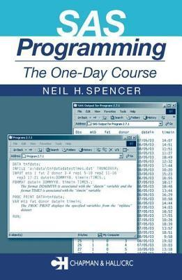 SAS Programming: The One-Day Course  by  Neil H. Spencer