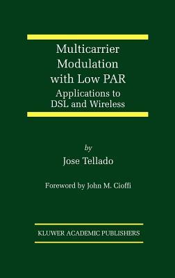 Multicarrier Modulation with Low Par. Applications to DSL and Wireless  by  Jose Tellado