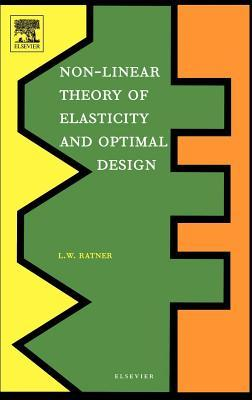 Non-Linear Theory of Elasticity and Optimal Design  by  L W Ratner