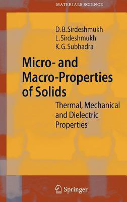 Micro- And Macro-Properties of Solids: Thermal, Mechanical and Dielectric Properties  by  D.B. Sirdeshmukh